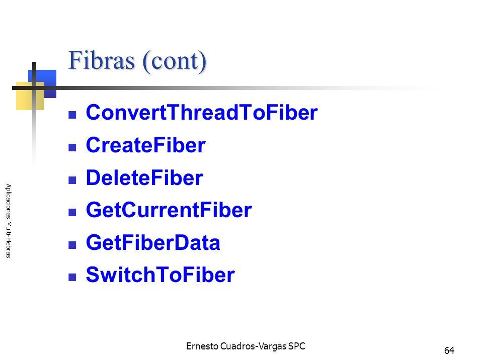 Ernesto Cuadros-Vargas SPC Aplicaciones Multi-Hebras 64 Fibras (cont) ConvertThreadToFiber CreateFiber DeleteFiber GetCurrentFiber GetFiberData Switch