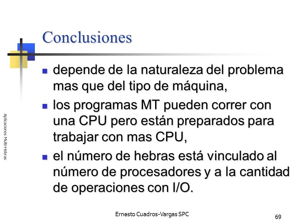 Ernesto Cuadros-Vargas SPC Aplicaciones Multi-Hebras 69 Conclusiones depende de la naturaleza del problema mas que del tipo de máquina, depende de la