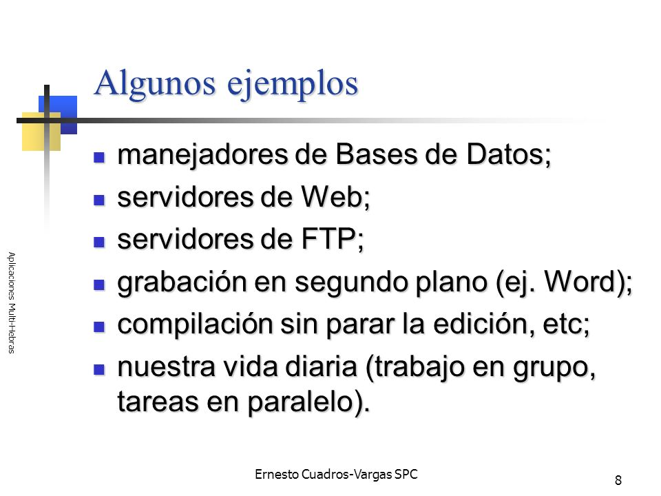 Ernesto Cuadros-Vargas SPC Aplicaciones Multi-Hebras 8 Algunos ejemplos manejadores de Bases de Datos; manejadores de Bases de Datos; servidores de We