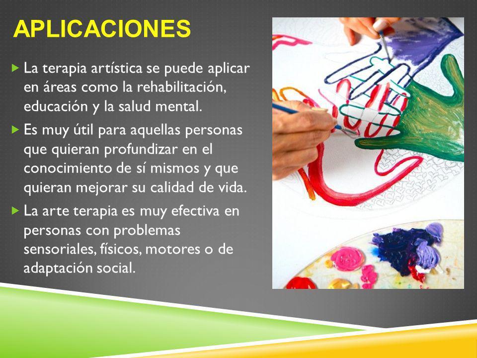 APLICACIONES La terapia artística se puede aplicar en áreas como la rehabilitación, educación y la salud mental. Es muy útil para aquellas personas qu