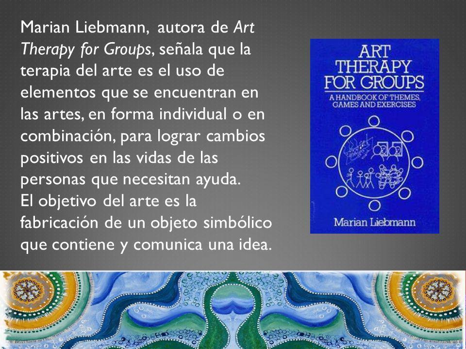 Marian Liebmann, autora de Art Therapy for Groups, señala que la terapia del arte es el uso de elementos que se encuentran en las artes, en forma indi