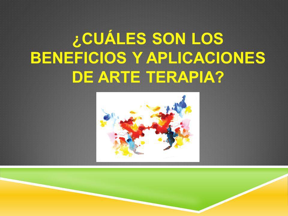 ¿CUÁLES SON LOS BENEFICIOS Y APLICACIONES DE ARTE TERAPIA?