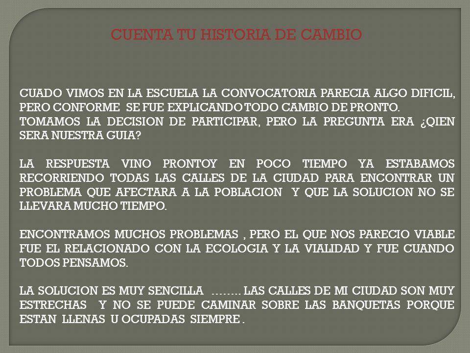CUENTA TU HISTORIA DE CAMBIO CUADO VIMOS EN LA ESCUELA LA CONVOCATORIA PARECIA ALGO DIFICIL, PERO CONFORME SE FUE EXPLICANDO TODO CAMBIO DE PRONTO.