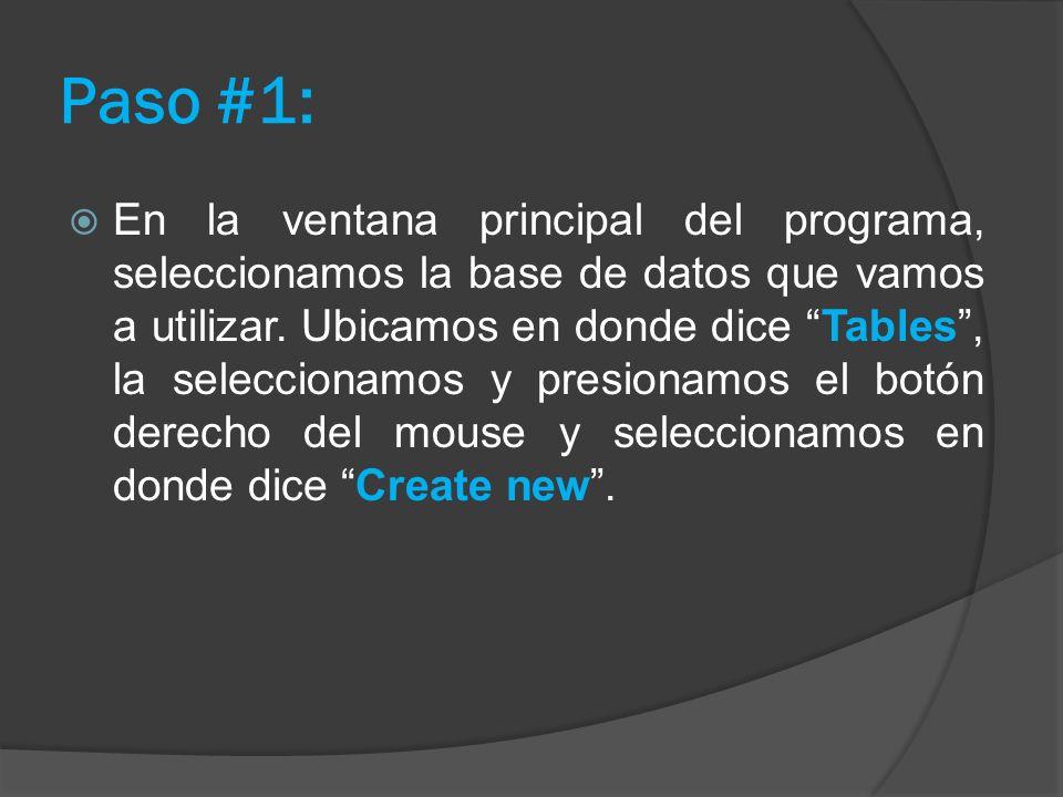 Paso #1: En la ventana principal del programa, seleccionamos la base de datos que vamos a utilizar. Ubicamos en donde dice Tables, la seleccionamos y