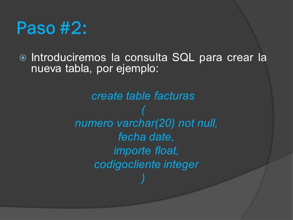 Paso #2: Introduciremos la consulta SQL para crear la nueva tabla, por ejemplo: create table facturas ( numero varchar(20) not null, fecha date, impor