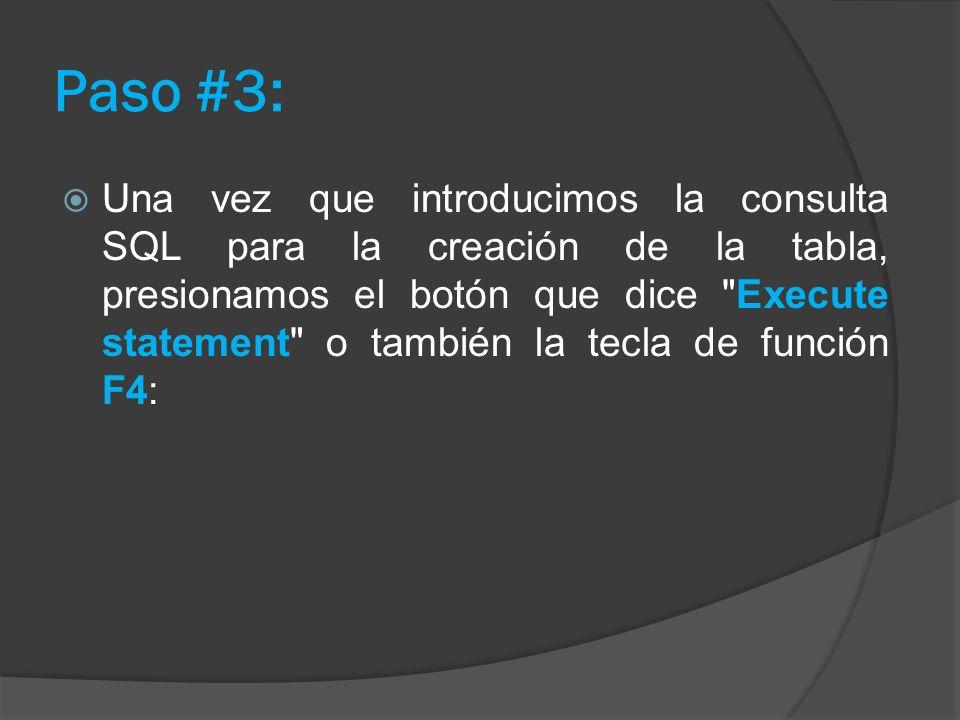 Paso #3: Una vez que introducimos la consulta SQL para la creación de la tabla, presionamos el botón que dice