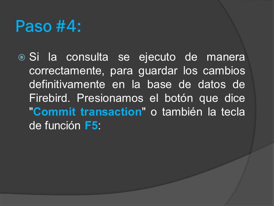 Paso #4: Si la consulta se ejecuto de manera correctamente, para guardar los cambios definitivamente en la base de datos de Firebird. Presionamos el b