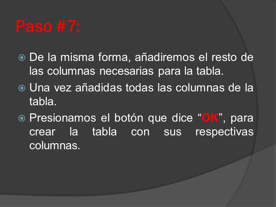 Paso #7: De la misma forma, añadiremos el resto de las columnas necesarias para la tabla. Una vez añadidas todas las columnas de la tabla. Presionamos