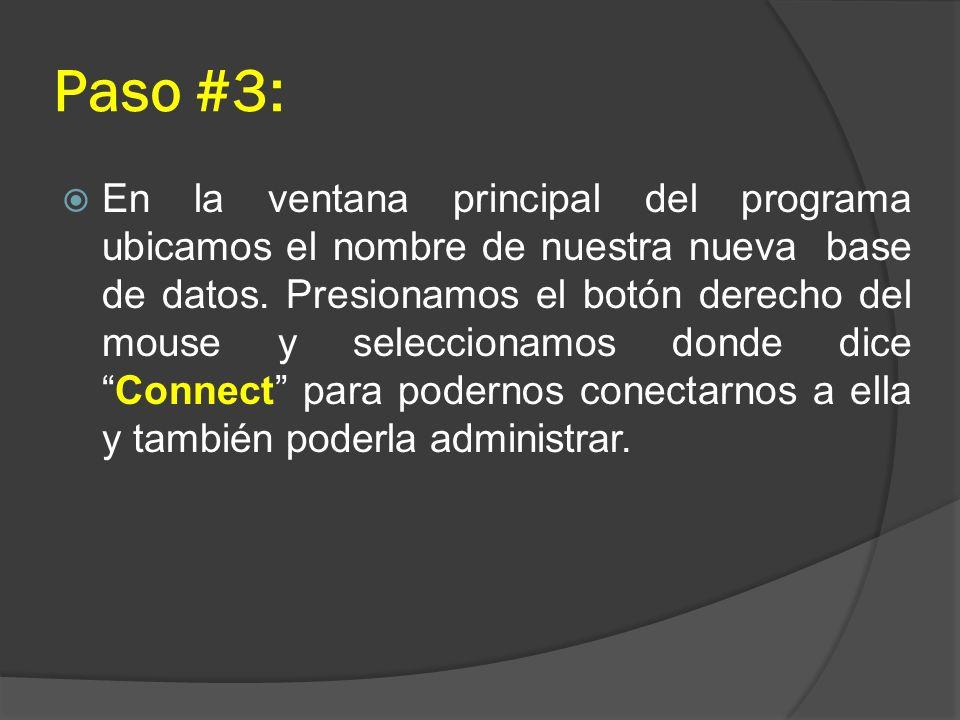 Paso #3: En la ventana principal del programa ubicamos el nombre de nuestra nueva base de datos. Presionamos el botón derecho del mouse y seleccionamo