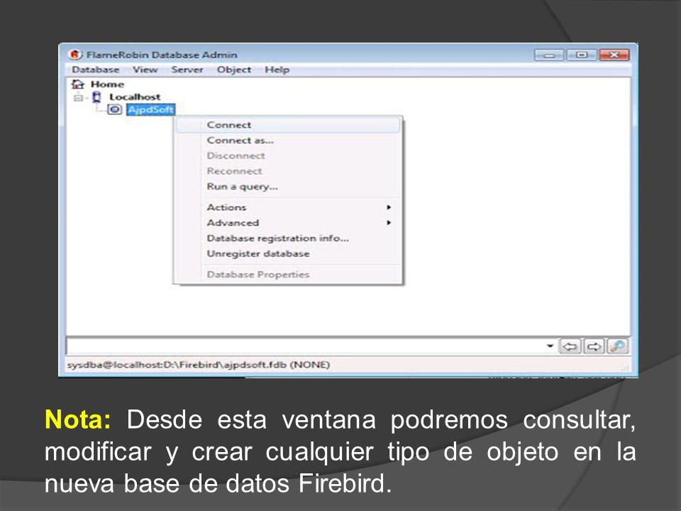 Nota: Desde esta ventana podremos consultar, modificar y crear cualquier tipo de objeto en la nueva base de datos Firebird.