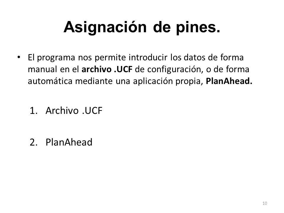 Asignación de pines. El programa nos permite introducir los datos de forma manual en el archivo.UCF de configuración, o de forma automática mediante u