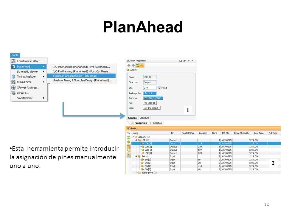 PlanAhead Esta herramienta permite introducir la asignación de pines manualmente uno a uno. 12