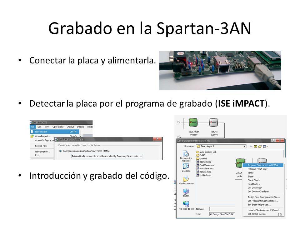 Grabado en la Spartan-3AN Conectar la placa y alimentarla. Detectar la placa por el programa de grabado (ISE iMPACT). Introducción y grabado del códig