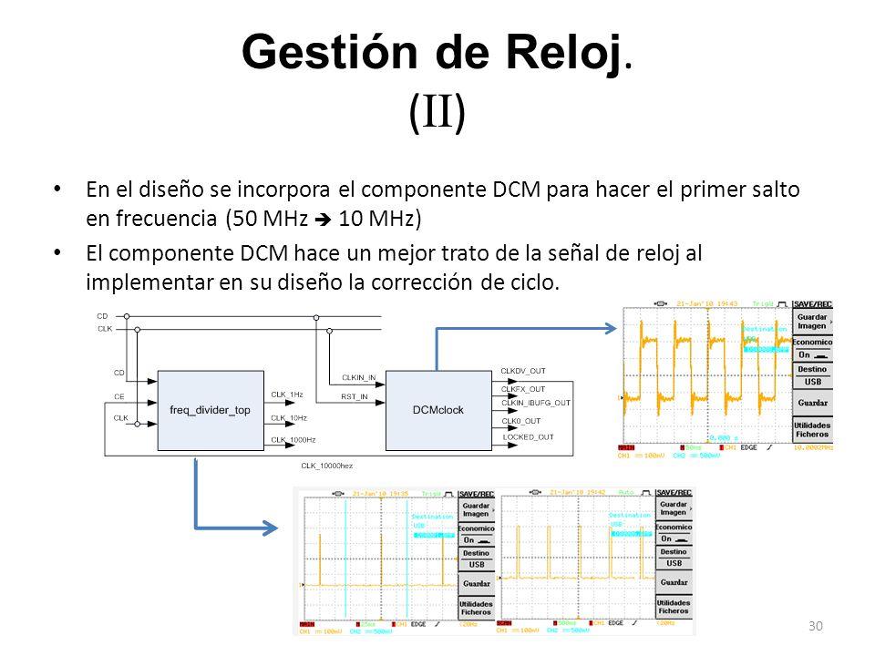 Gestión de Reloj. ( II ) En el diseño se incorpora el componente DCM para hacer el primer salto en frecuencia (50 MHz 10 MHz) El componente DCM hace u
