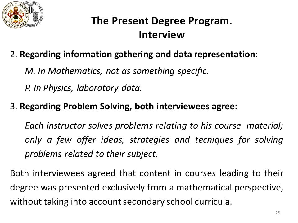 The Present Degree Program. Interview 2. Regarding information gathering and data representation: M. In Mathematics, not as something specific. P. In