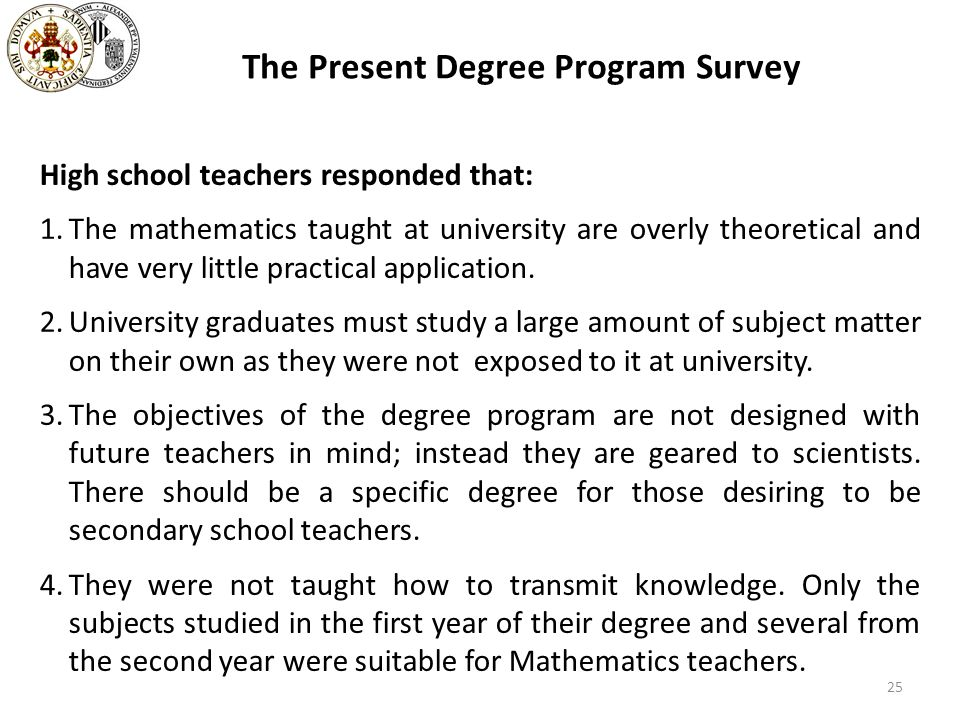 The Present Degree Program Survey High school teachers responded that: 1.The mathematics taught at university are overly theoretical and have very lit