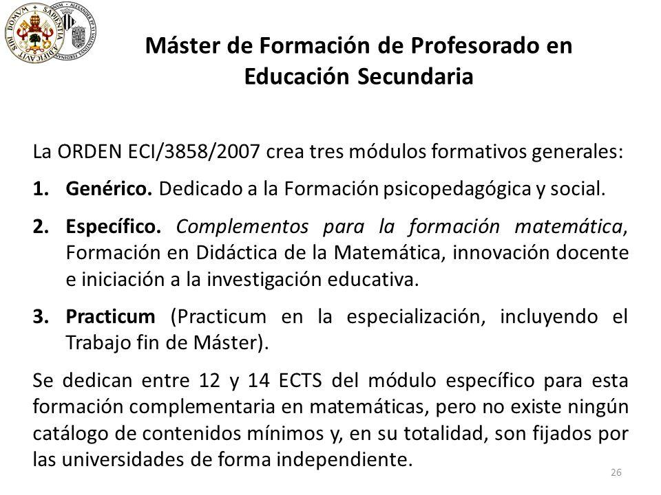 26 Máster de Formación de Profesorado en Educación Secundaria La ORDEN ECI/3858/2007 crea tres módulos formativos generales: 1.Genérico.