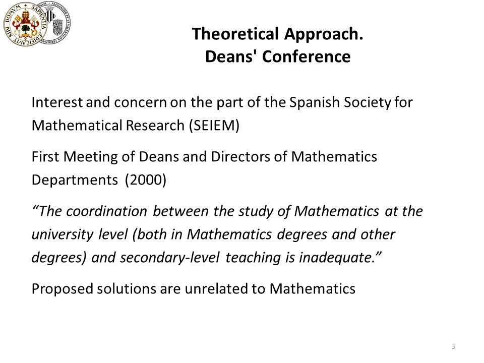 Theoretical Approach. Deans' Conference Interest and concern on the part of the Spanish Society for Mathematical Research (SEIEM) First Meeting of Dea
