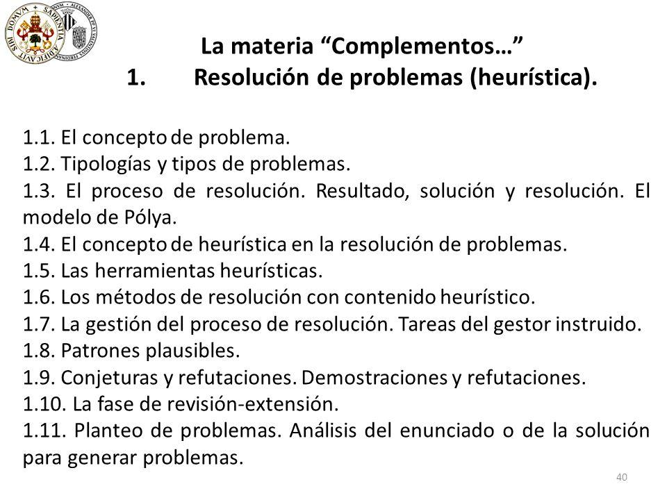 40 La materia Complementos… 1. Resolución de problemas (heurística).