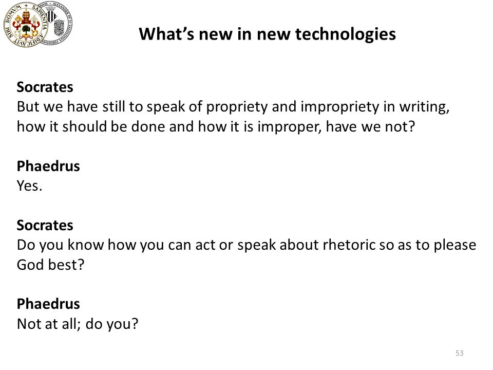 53 Whats new in new technologies Socrates But we have still to speak of propriety and impropriety in writing, how it should be done and how it is impr