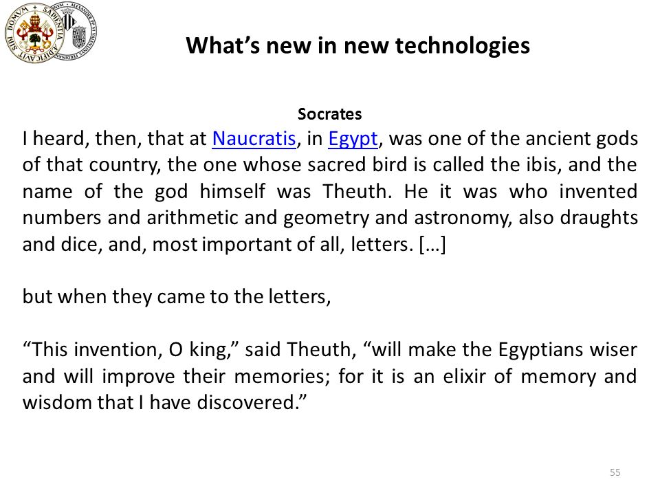 55 Whats new in new technologies Socrates I heard, then, that at Naucratis, in Egypt, was one of the ancient gods of that country, the one whose sacre