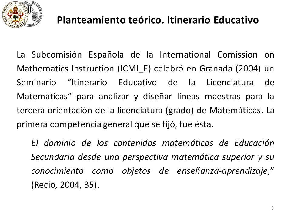 6 Planteamiento teórico. Itinerario Educativo La Subcomisión Española de la International Comission on Mathematics Instruction (ICMI_E) celebró en Gra