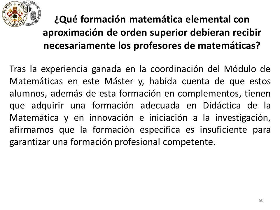 60 ¿Qué formación matemática elemental con aproximación de orden superior debieran recibir necesariamente los profesores de matemáticas.