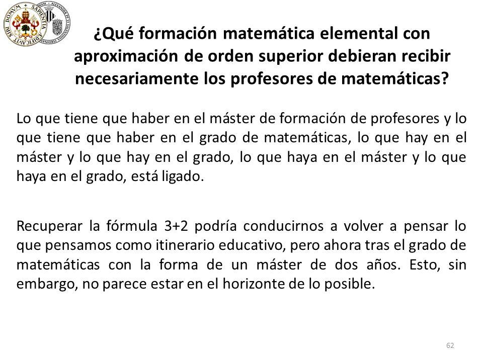 62 ¿Qué formación matemática elemental con aproximación de orden superior debieran recibir necesariamente los profesores de matemáticas.