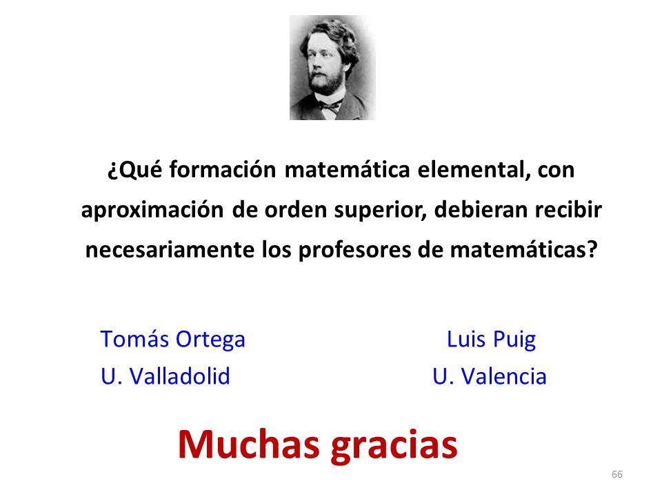 66 ¿Qué formación matemática elemental, con aproximación de orden superior, debieran recibir necesariamente los profesores de matemáticas.