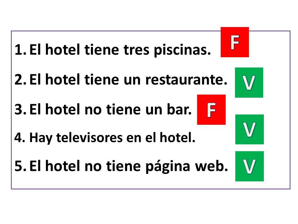 1.El hotel tiene tres piscinas. 2.El hotel tiene un restaurante. 3.El hotel no tiene un bar. 4.Hay televisores en el hotel. 5.El hotel no tiene página