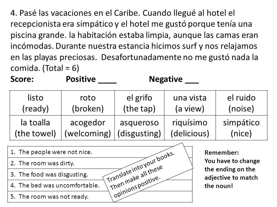 4. Pasé las vacaciones en el Caribe. Cuando llegué al hotel el recepcionista era simpático y el hotel me gustó porque tenía una piscina grande. la hab