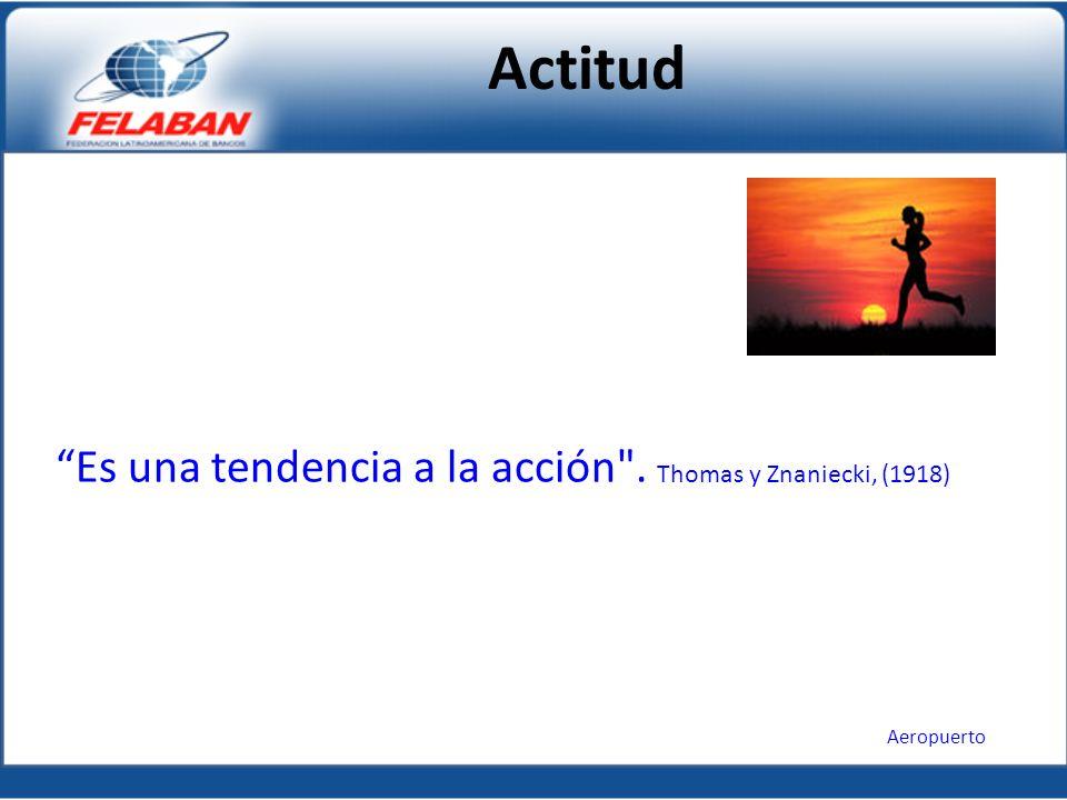 Actitud Es una tendencia a la acción . Thomas y Znaniecki, (1918) Aeropuerto