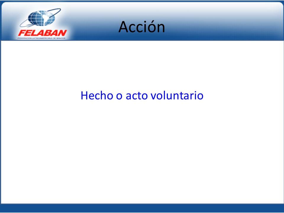 Acción Hecho o acto voluntario