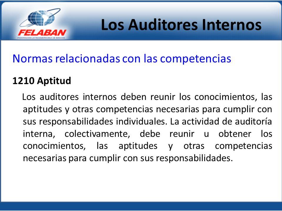 Normas relacionadas con las competencias 1210 Aptitud Los auditores internos deben reunir los conocimientos, las aptitudes y otras competencias necesarias para cumplir con sus responsabilidades individuales.