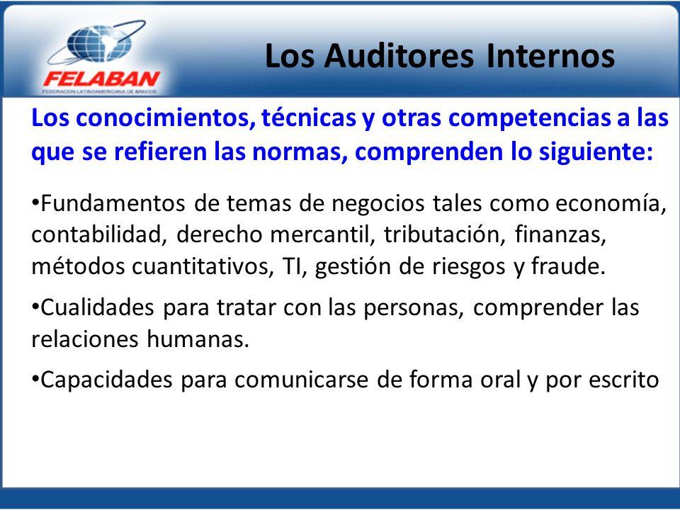 Los Auditores Internos Los conocimientos, técnicas y otras competencias a las que se refieren las normas, comprenden lo siguiente: Fundamentos de tema