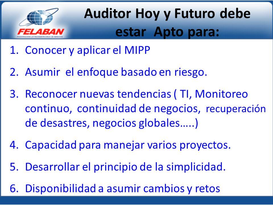 1.Conocer y aplicar el MIPP 2.Asumir el enfoque basado en riesgo. 3.Reconocer nuevas tendencias ( TI, Monitoreo continuo, continuidad de negocios, rec