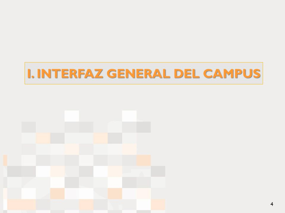 I. INTERFAZ GENERAL DEL CAMPUS 4
