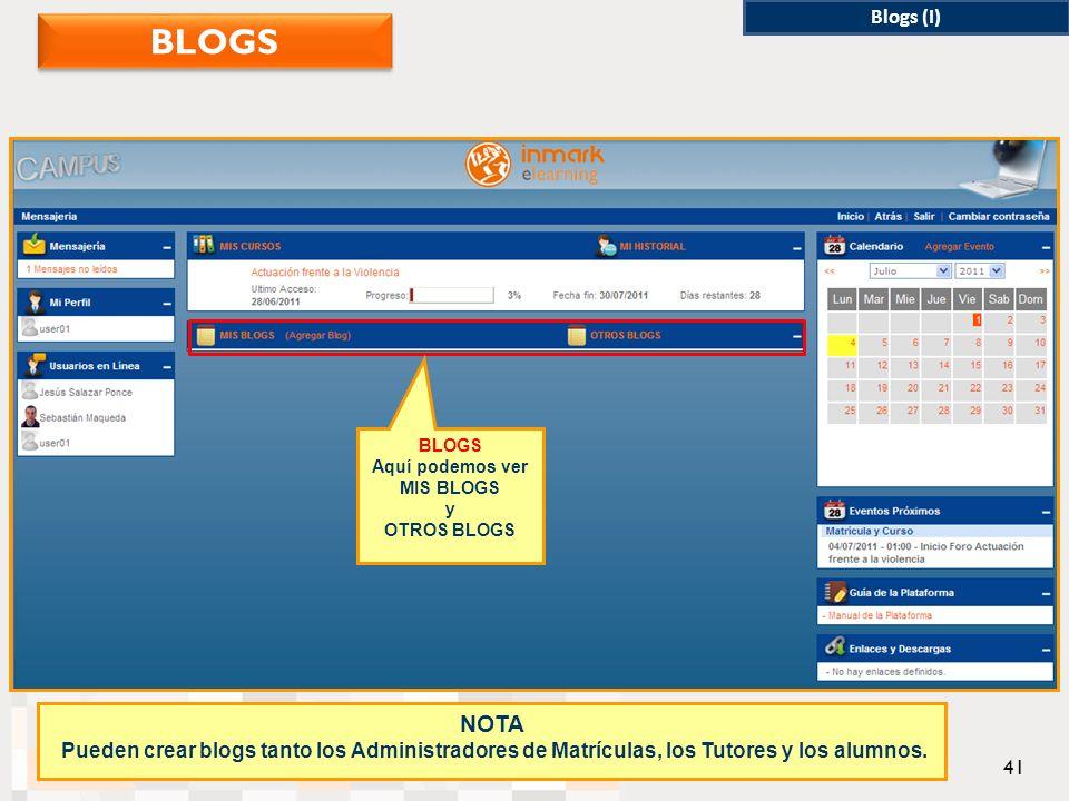 Blogs (I) BLOGS Aquí podemos ver MIS BLOGS y OTROS BLOGS NOTA Pueden crear blogs tanto los Administradores de Matrículas, los Tutores y los alumnos.
