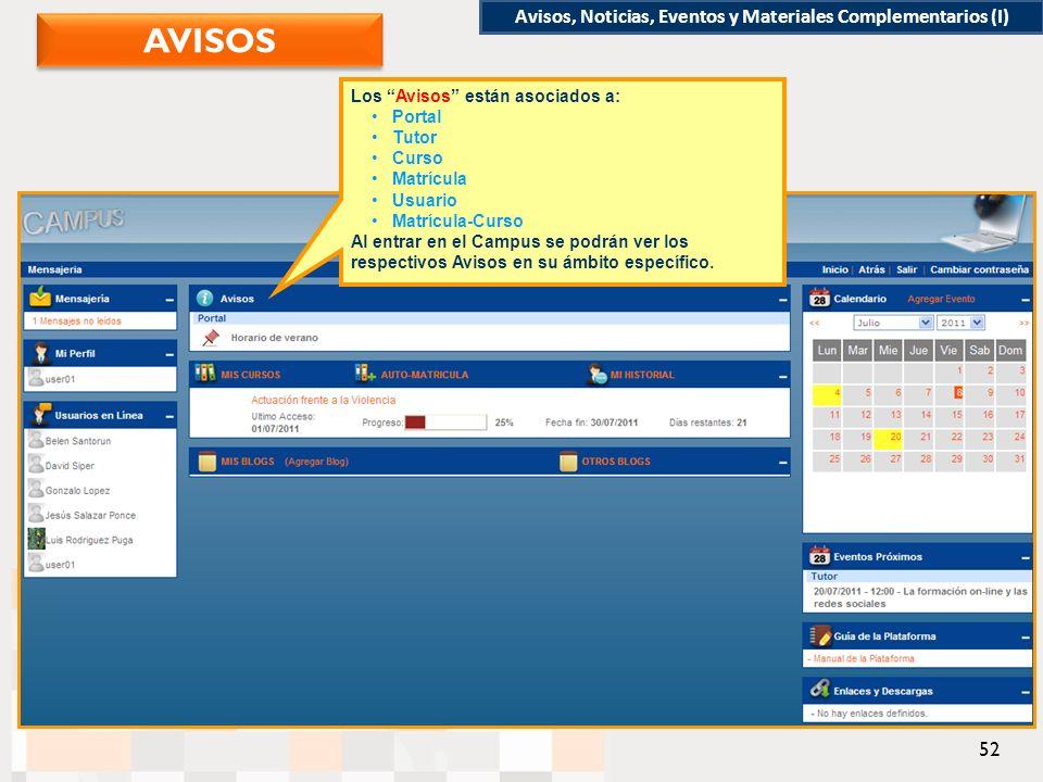Los Avisos están asociados a: Portal Tutor Curso Matrícula Usuario Matrícula-Curso Al entrar en el Campus se podrán ver los respectivos Avisos en su ámbito específico.