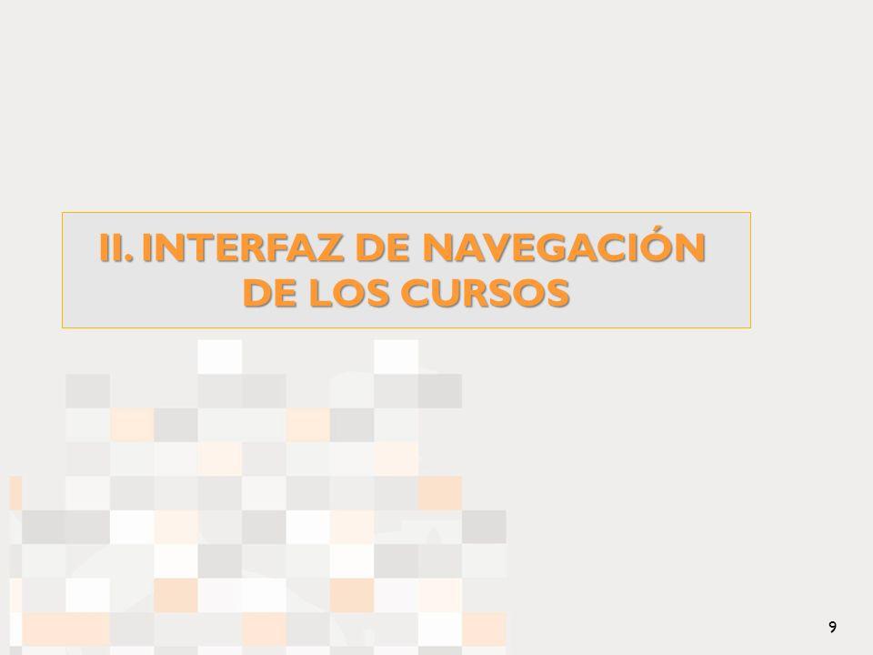 II. INTERFAZ DE NAVEGACIÓN DE LOS CURSOS 9