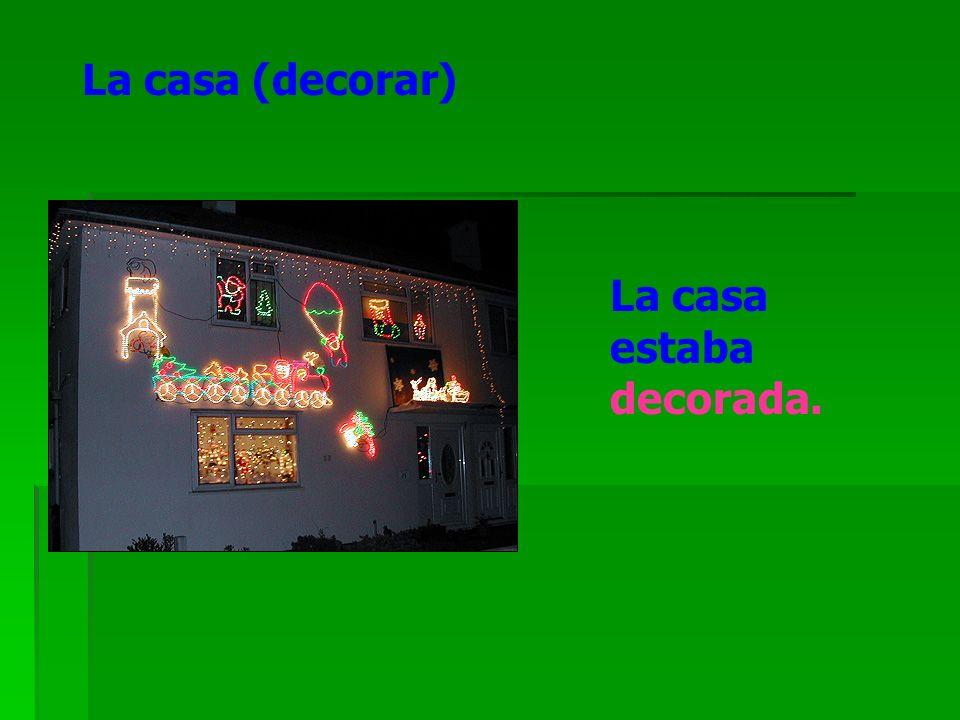 La casa (decorar) La casa estaba decorada.