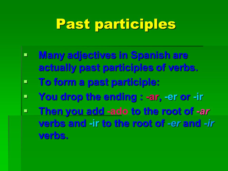 Past participles Many adjectives in Spanish are actually past participles of verbs. Many adjectives in Spanish are actually past participles of verbs.