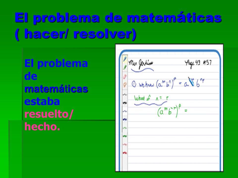 El problema de matem á ticas ( hacer/ resolver) matemáticas El problema de matemáticas estaba resuelto/ hecho.