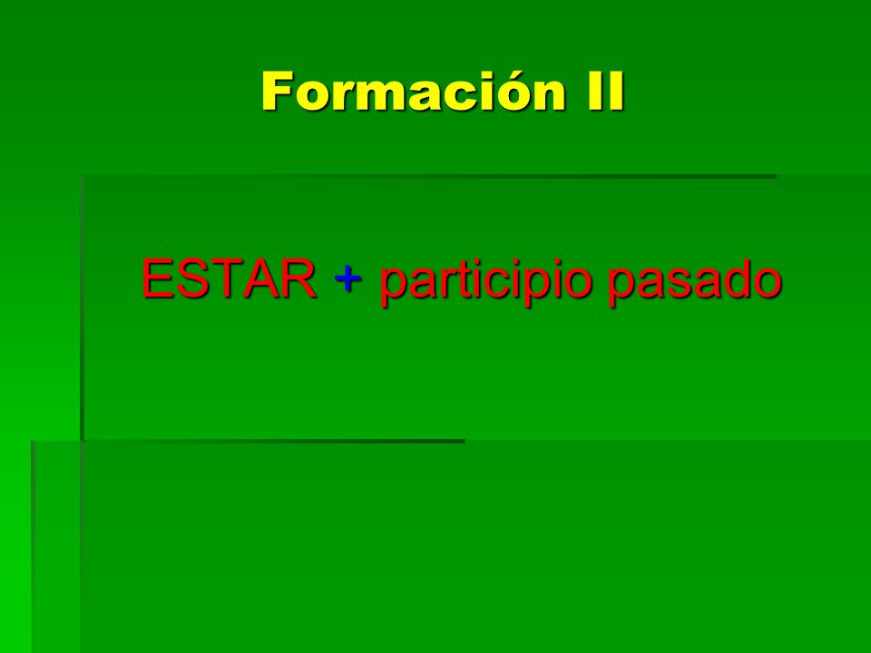 Formación III Past participle frequently used with to describe conditions that are the result of a previous action.