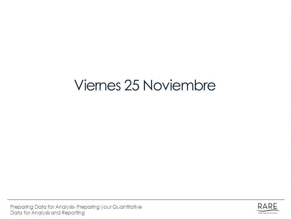 Preparing Data for Analysis- Preparing your Quantitative Data for Analysis and Reporting Viernes 25 Noviembre