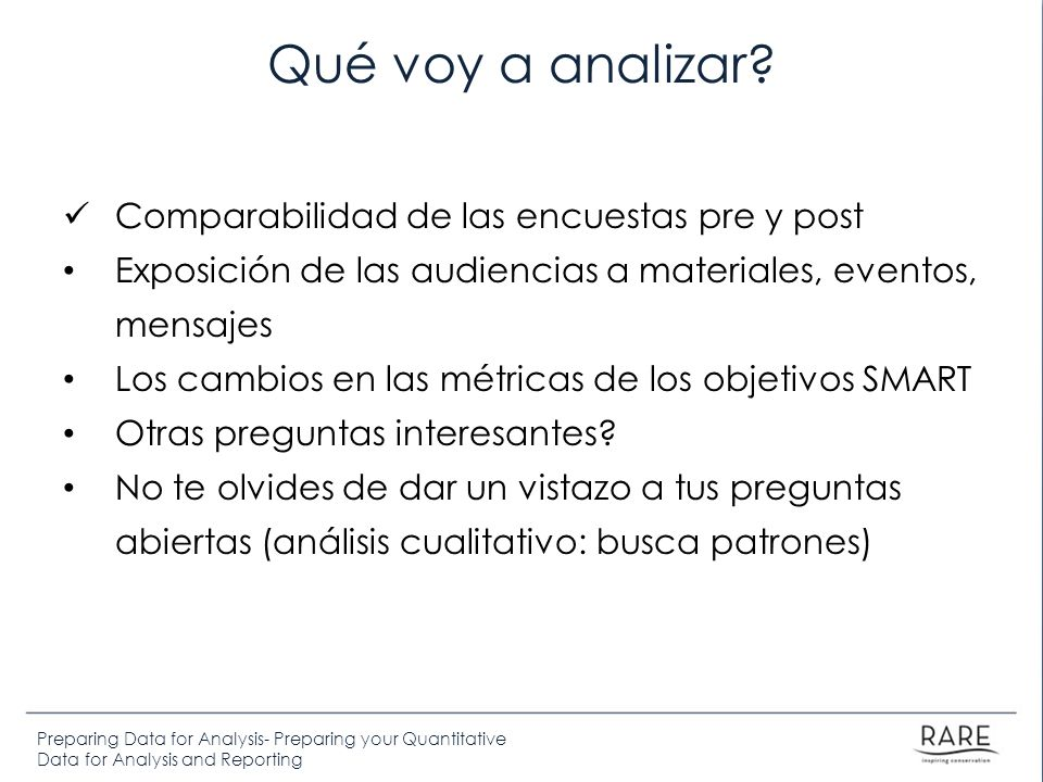 Preparing Data for Analysis- Preparing your Quantitative Data for Analysis and Reporting Qué voy a analizar? Comparabilidad de las encuestas pre y pos