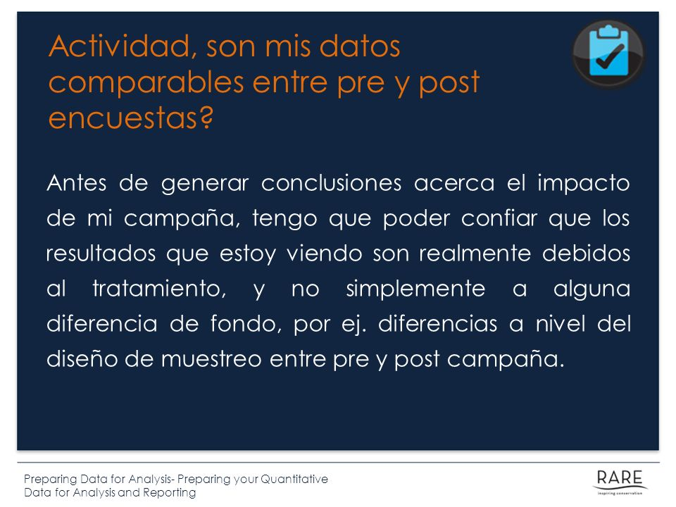 Preparing Data for Analysis- Preparing your Quantitative Data for Analysis and Reporting Actividad, son mis datos comparables entre pre y post encuestas.