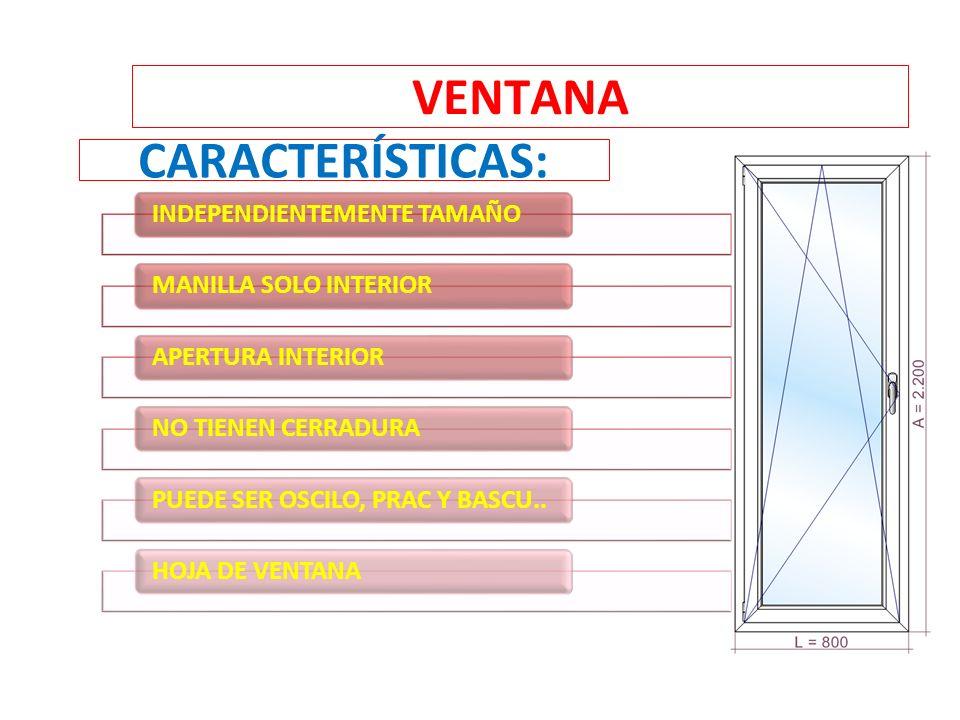 VENTANA INDEPENDIENTEMENTE TAMAÑOMANILLA SOLO INTERIORAPERTURA INTERIORNO TIENEN CERRADURAPUEDE SER OSCILO, PRAC Y BASCU..HOJA DE VENTANA CARACTERÍSTICAS: