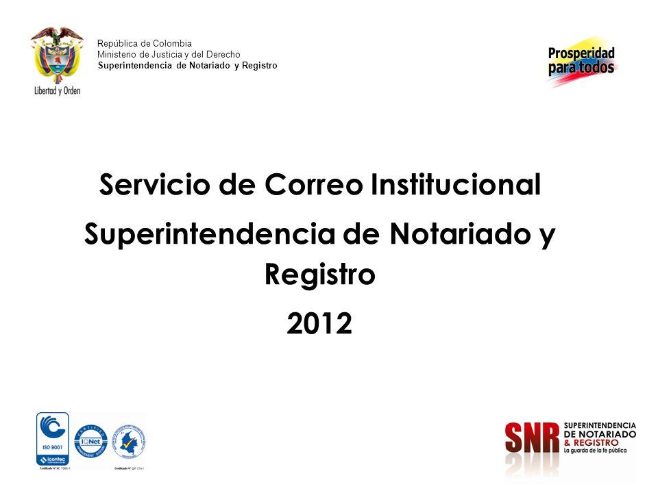 Servicio de Correo Institucional Superintendencia de Notariado y Registro 2012 República de Colombia Ministerio de Justicia y del Derecho Superintendencia de Notariado y Registro