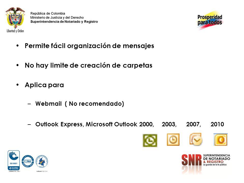 Permite fácil organización de mensajes No hay limite de creación de carpetas Aplica para – Webmail ( No recomendado) – Outlook Express, Microsoft Outlook 2000, 2003, 2007, 2010
